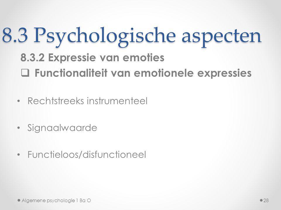8.3 Psychologische aspecten 8.3.2 Expressie van emoties  Functionaliteit van emotionele expressies Rechtstreeks instrumenteel Signaalwaarde Functielo