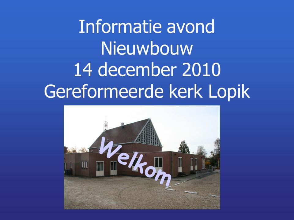 Informatie avond Nieuwbouw 14 december 2010 Gereformeerde kerk Lopik Welkom