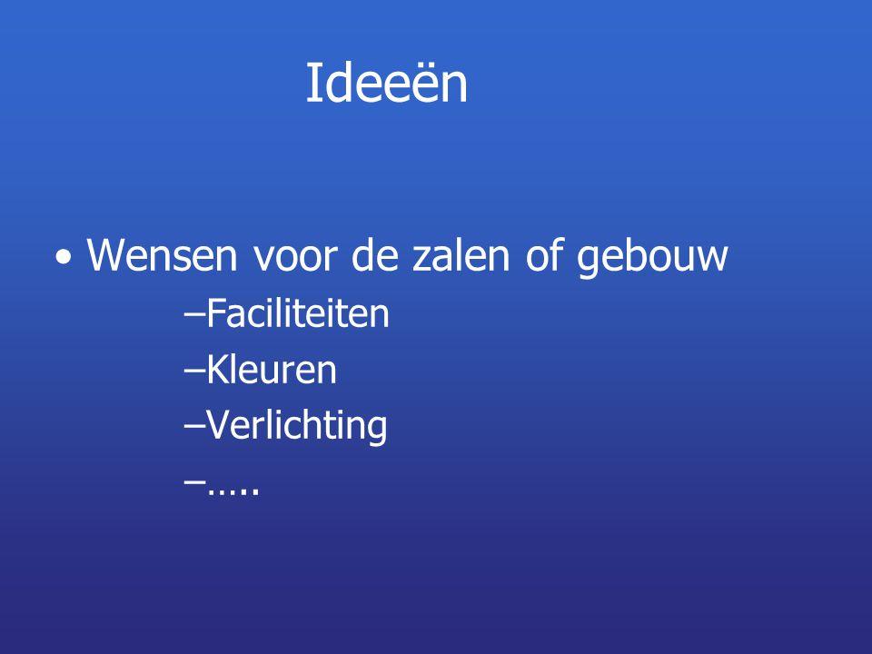 Ideeën Wensen voor de zalen of gebouw –Faciliteiten –Kleuren –Verlichting –…..