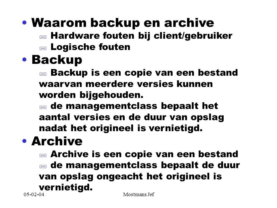 05-02-04Mostmans Jef Waarom backup en archive  Hardware fouten bij client/gebruiker  Logische fouten Backup  Backup is een copie van een bestand waarvan meerdere versies kunnen worden bijgehouden.