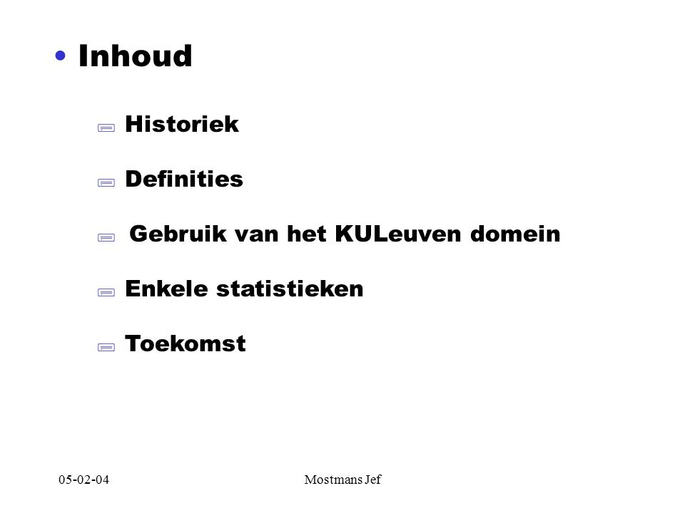 05-02-04Mostmans Jef Inhoud  Historiek  Definities  Gebruik van het KULeuven domein  Enkele statistieken  Toekomst