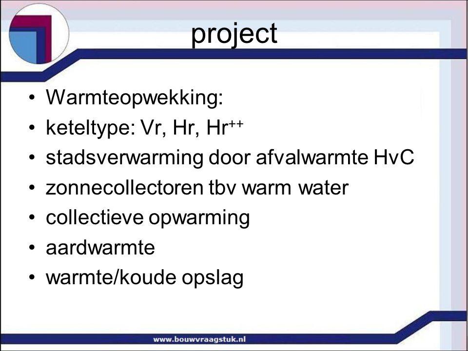 project Warmteopwekking: keteltype: Vr, Hr, Hr ++ stadsverwarming door afvalwarmte HvC zonnecollectoren tbv warm water collectieve opwarming aardwarmt
