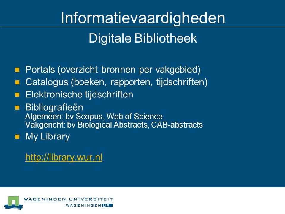Informatievaardigheden Digitale Bibliotheek Portals (overzicht bronnen per vakgebied) Catalogus (boeken, rapporten, tijdschriften) Elektronische tijds