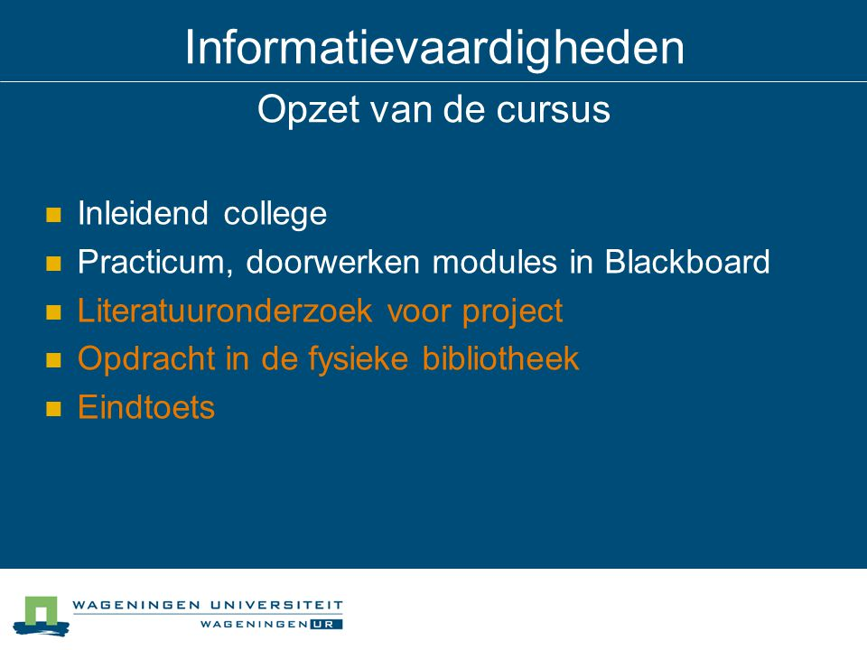 Informatievaardigheden Opzet van de cursus Inleidend college Practicum, doorwerken modules in Blackboard Literatuuronderzoek voor project Opdracht in