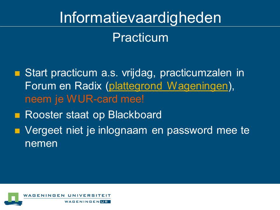 Informatievaardigheden Practicum Start practicum a.s. vrijdag, practicumzalen in Forum en Radix (plattegrond Wageningen), neem je WUR-card mee!platteg