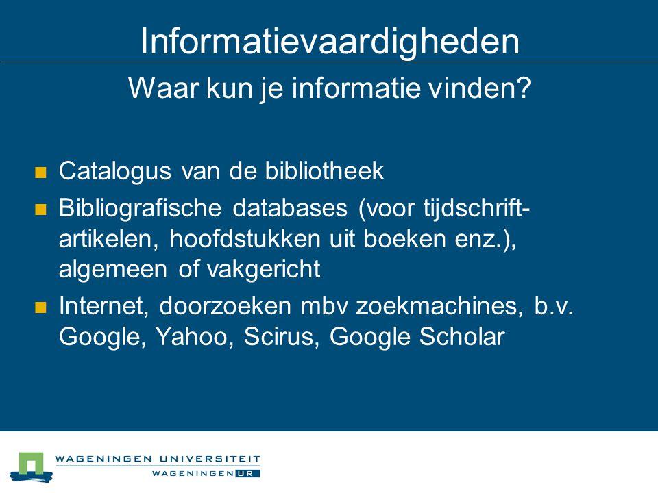Informatievaardigheden Waar kun je informatie vinden? Catalogus van de bibliotheek Bibliografische databases (voor tijdschrift- artikelen, hoofdstukke