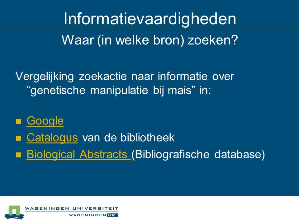 """Informatievaardigheden Waar (in welke bron) zoeken? Vergelijking zoekactie naar informatie over """"genetische manipulatie bij mais"""" in: Google Catalogus"""