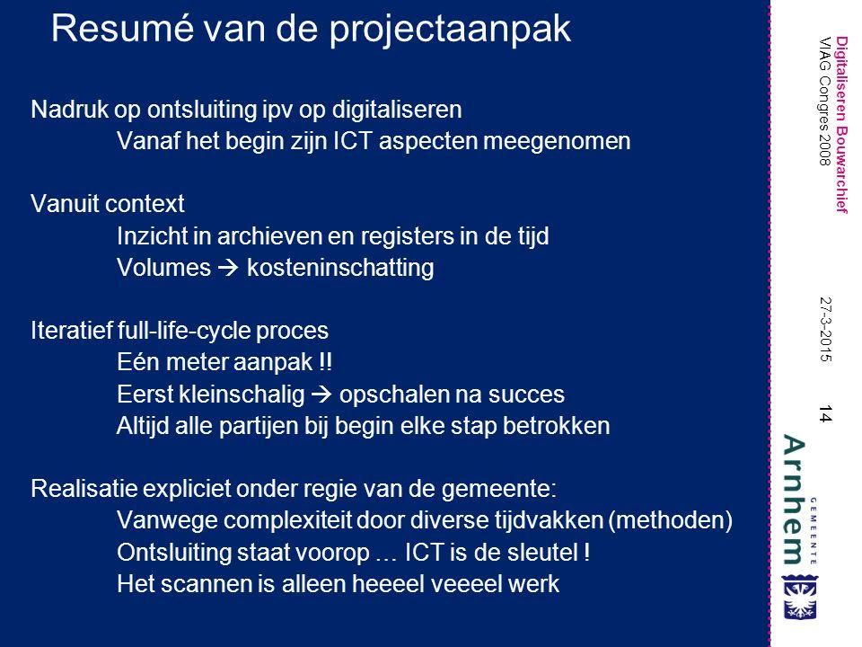 Digitaliseren Bouwarchief 14 27-3-2015 VIAG Congres 2008 Resumé van de projectaanpak Nadruk op ontsluiting ipv op digitaliseren Vanaf het begin zijn I