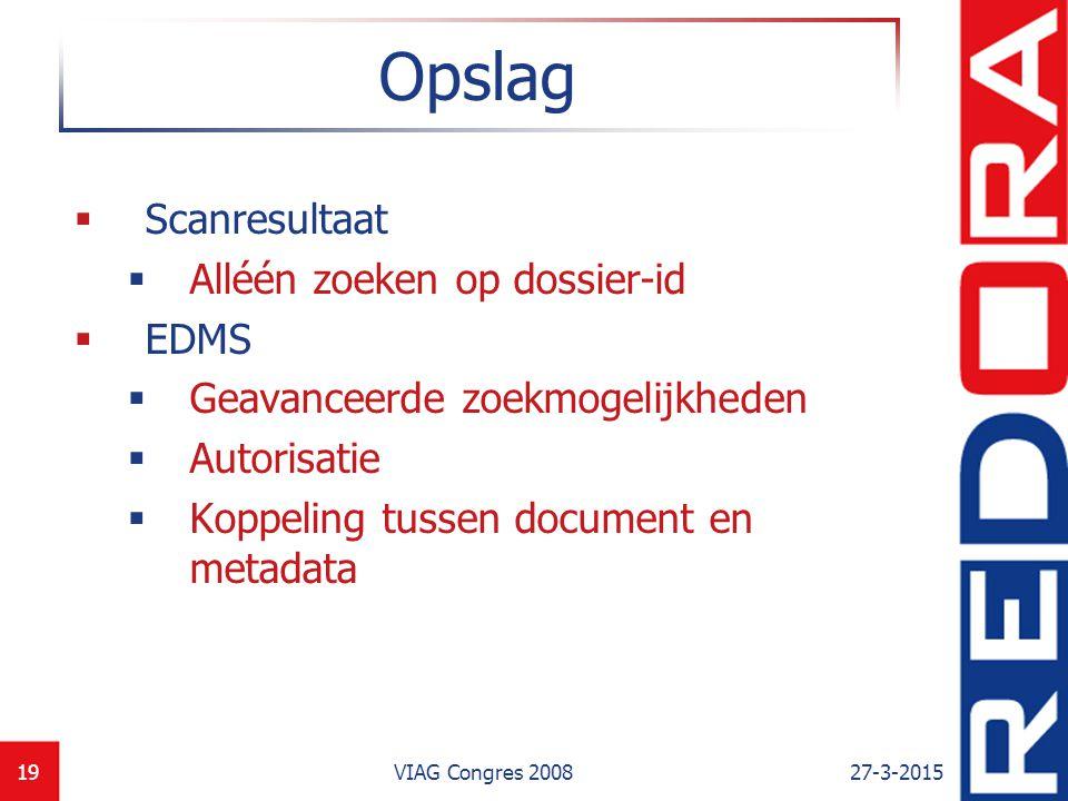27-3-2015VIAG Congres 200819 Opslag  Scanresultaat  Alléén zoeken op dossier-id  EDMS  Geavanceerde zoekmogelijkheden  Autorisatie  Koppeling tu