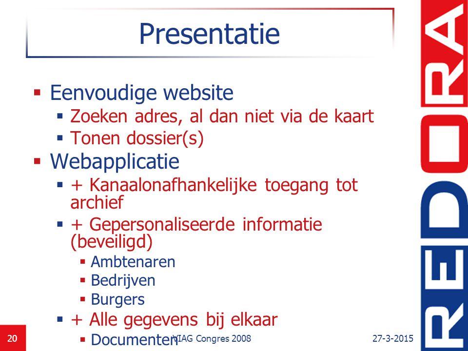 27-3-2015VIAG Congres 200820 Presentatie  Eenvoudige website  Zoeken adres, al dan niet via de kaart  Tonen dossier(s)  Webapplicatie  + Kanaalon