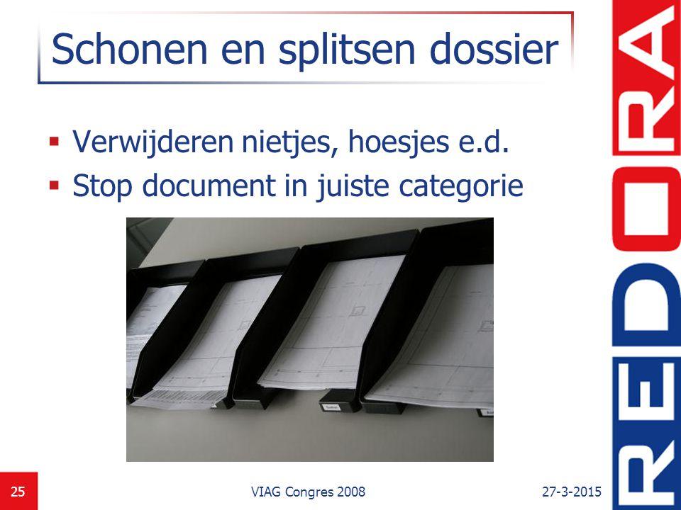 27-3-2015VIAG Congres 200825 Schonen en splitsen dossier  Verwijderen nietjes, hoesjes e.d.  Stop document in juiste categorie