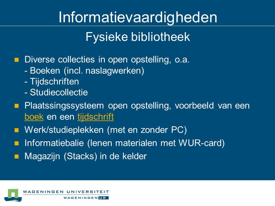 Informatievaardigheden Fysieke bibliotheek Diverse collecties in open opstelling, o.a. - Boeken (incl. naslagwerken) - Tijdschriften - Studiecollectie