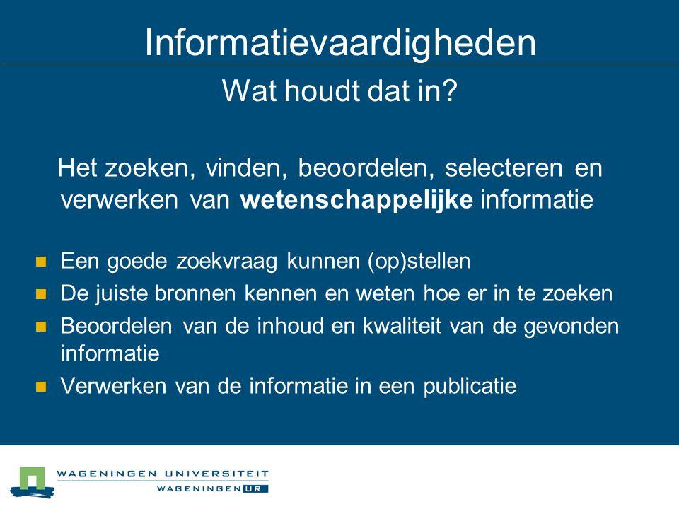 Informatievaardigheden Wat houdt dat in? Het zoeken, vinden, beoordelen, selecteren en verwerken van wetenschappelijke informatie Een goede zoekvraag