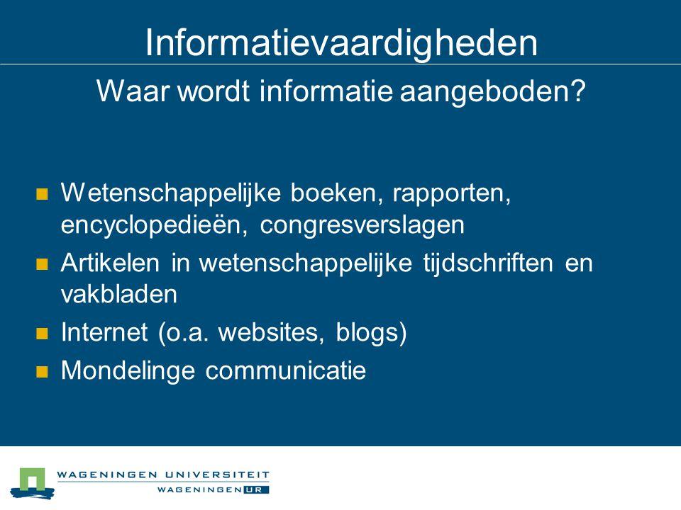 Informatievaardigheden Voorbeelden van informatiebronnen Catalogus van de bibliotheek Bibliografische databases (voor tijdschrift- artikelen, hoofdstukken uit boeken enz.), algemeen of vakgericht Internet, doorzoeken mbv zoekmachines, b.v.