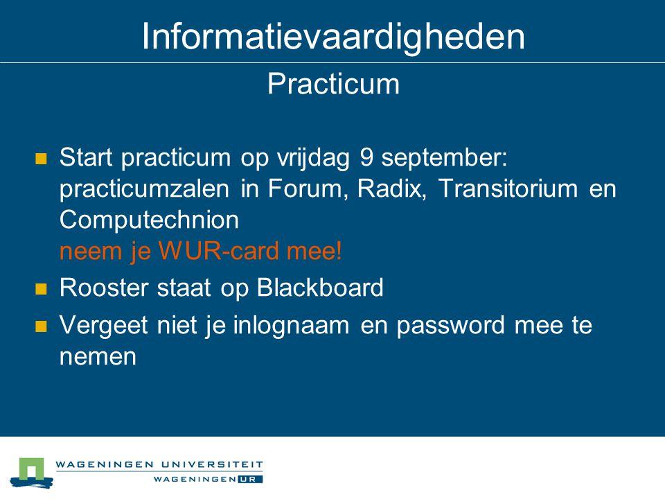 Informatievaardigheden Practicum Start practicum op vrijdag 9 september: practicumzalen in Forum, Radix, Transitorium en Computechnion neem je WUR-card mee.