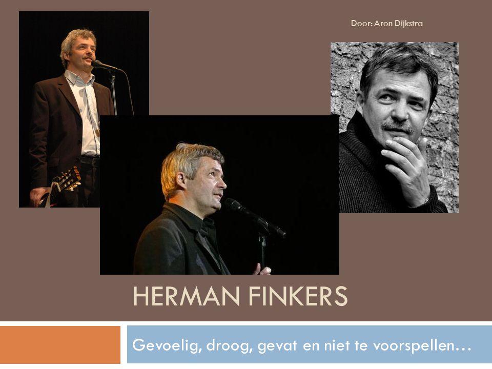 HERMAN FINKERS Gevoelig, droog, gevat en niet te voorspellen… Door: Aron Dijkstra