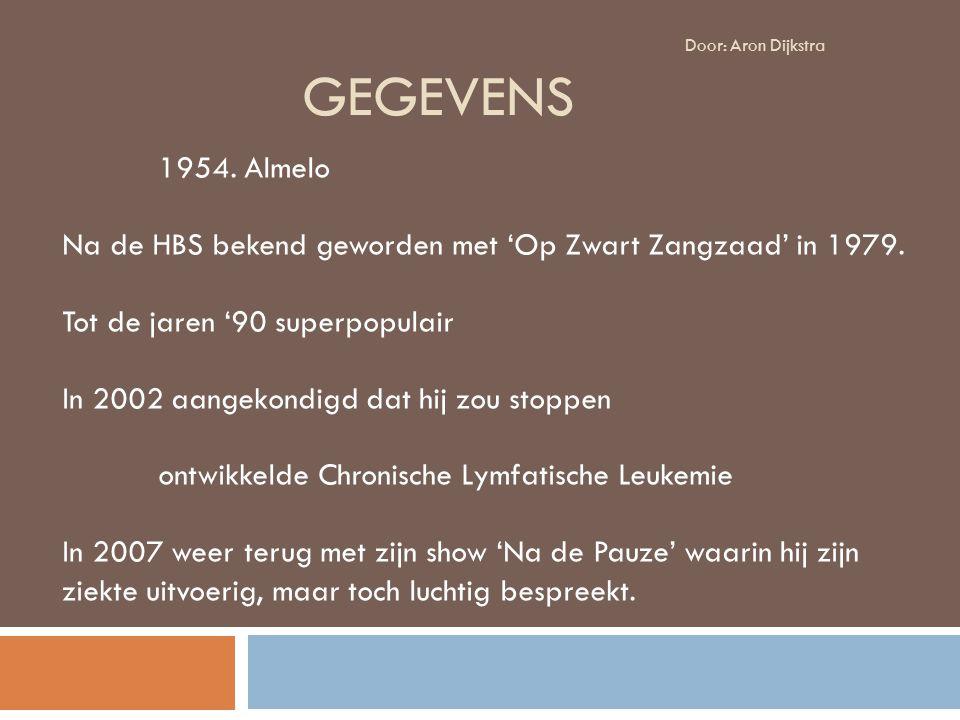 GEGEVENS 1954.Almelo Na de HBS bekend geworden met 'Op Zwart Zangzaad' in 1979.