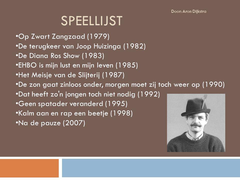SPEELLIJST Op Zwart Zangzaad (1979) De terugkeer van Joop Huizinga (1982) De Diana Ros Show (1983) EHBO is mijn lust en mijn leven (1985) Het Meisje van de Slijterij (1987) De zon gaat zinloos onder, morgen moet zij toch weer op (1990) Dat heeft zo n jongen toch niet nodig (1992) Geen spatader veranderd (1995) Kalm aan en rap een beetje (1998) Na de pauze (2007) Door: Aron Dijkstra