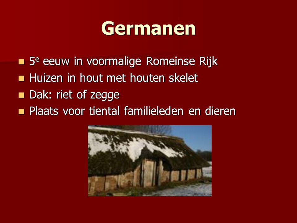 Germanen 5 e eeuw in voormalige Romeinse Rijk 5 e eeuw in voormalige Romeinse Rijk Huizen in hout met houten skelet Huizen in hout met houten skelet D