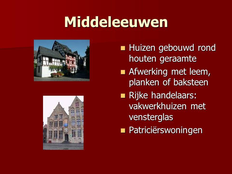 Middeleeuwen Huizen gebouwd rond houten geraamte Huizen gebouwd rond houten geraamte Afwerking met leem, planken of baksteen Afwerking met leem, plank