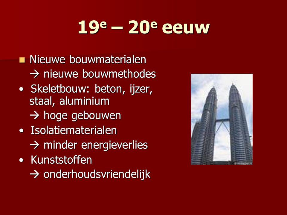 19 e – 20 e eeuw Nieuwe bouwmaterialen Nieuwe bouwmaterialen  nieuwe bouwmethodes  nieuwe bouwmethodes Skeletbouw: beton, ijzer, staal, aluminium Sk
