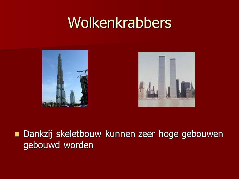 Wolkenkrabbers Dankzij skeletbouw kunnen zeer hoge gebouwen gebouwd worden Dankzij skeletbouw kunnen zeer hoge gebouwen gebouwd worden