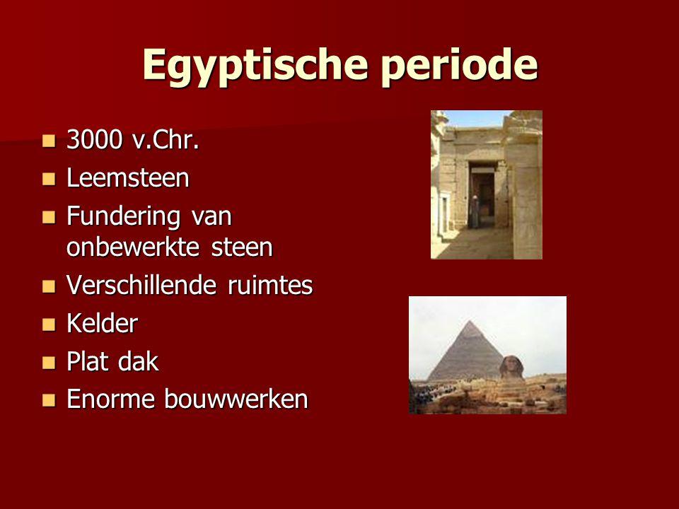 Egyptische periode 3000 v.Chr. 3000 v.Chr. Leemsteen Leemsteen Fundering van onbewerkte steen Fundering van onbewerkte steen Verschillende ruimtes Ver