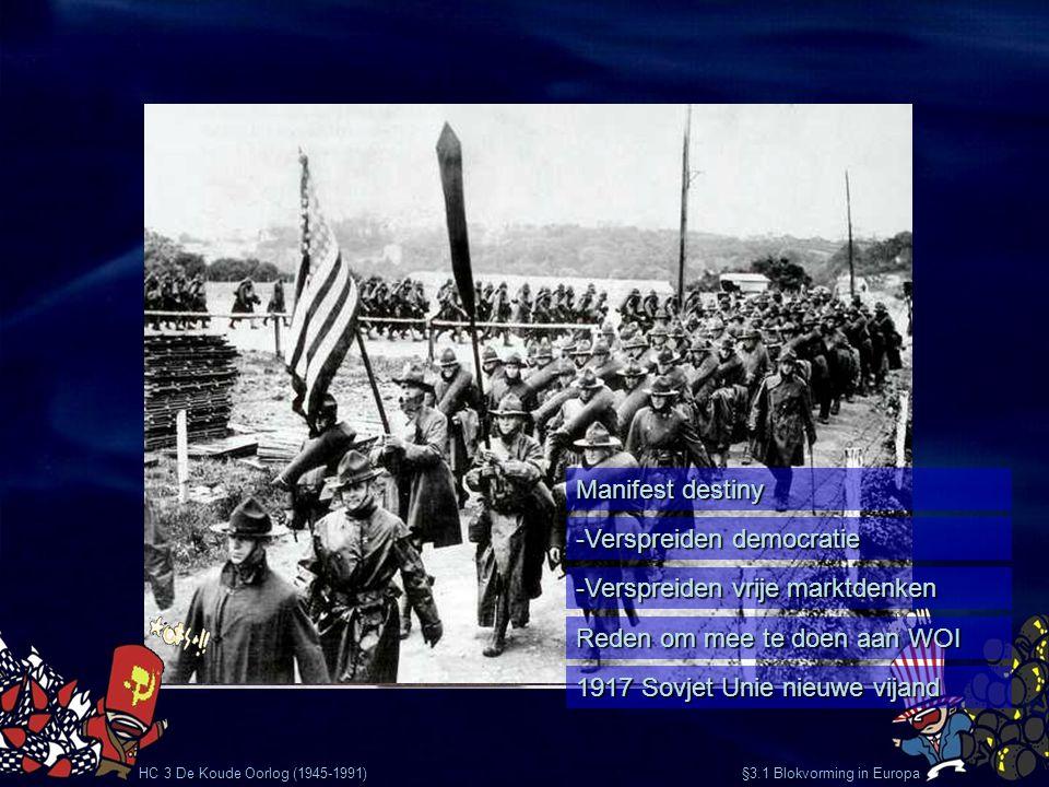 HC 3 De Koude Oorlog (1945-1991) §3.1 Blokvorming in Europa Manifest destiny -Verspreiden democratie Reden om mee te doen aan WOI -Verspreiden vrije m