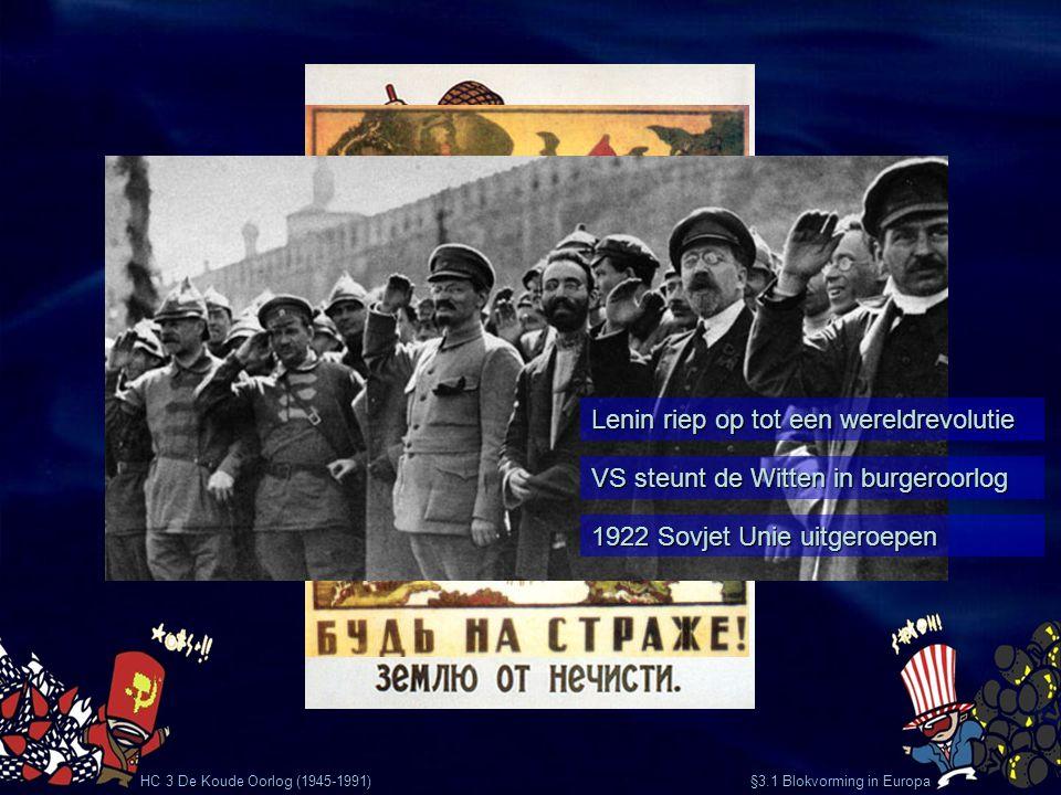 HC 3 De Koude Oorlog (1945-1991) §3.1 Blokvorming in Europa Lenin riep op tot een wereldrevolutie VS steunt de Witten in burgeroorlog 1922 Sovjet Unie