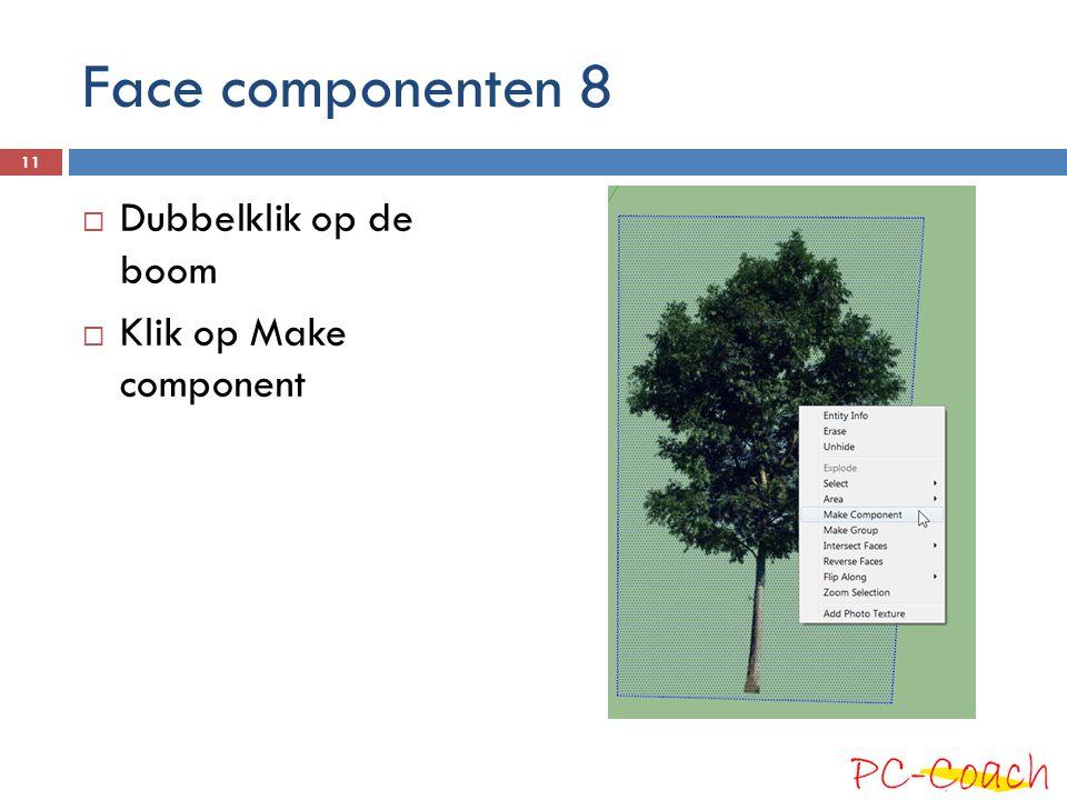 Face componenten 8  Dubbelklik op de boom  Klik op Make component 11