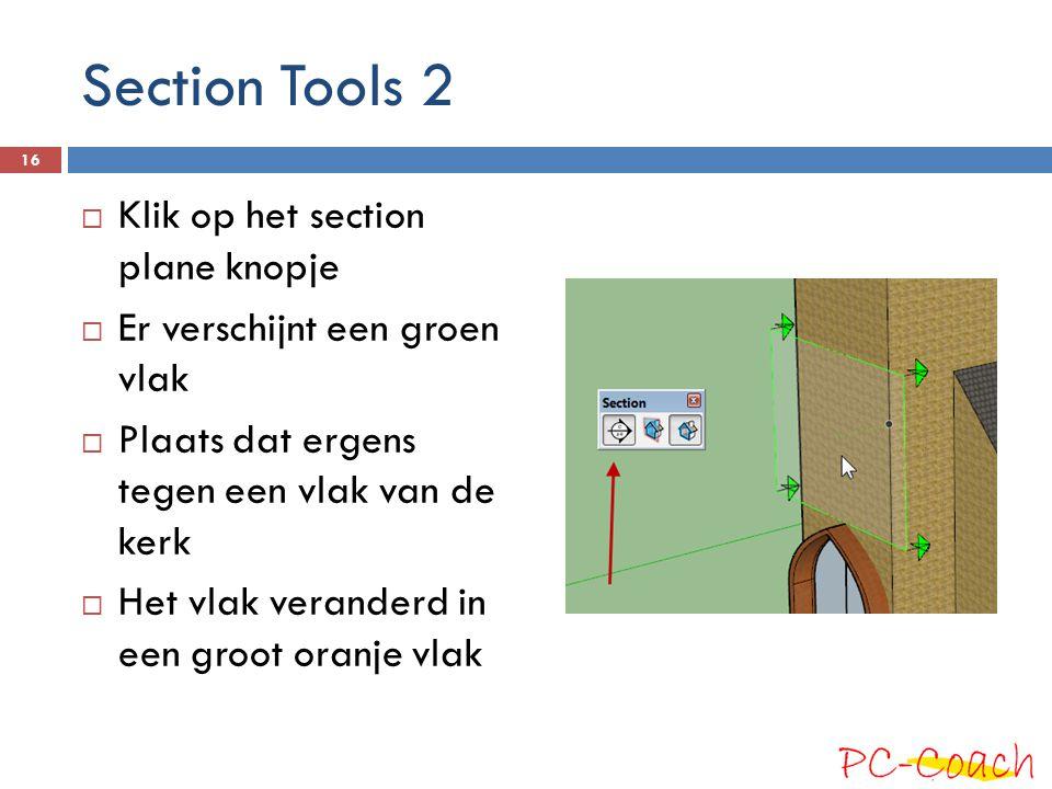 Section Tools 2  Klik op het section plane knopje  Er verschijnt een groen vlak  Plaats dat ergens tegen een vlak van de kerk  Het vlak veranderd in een groot oranje vlak 16