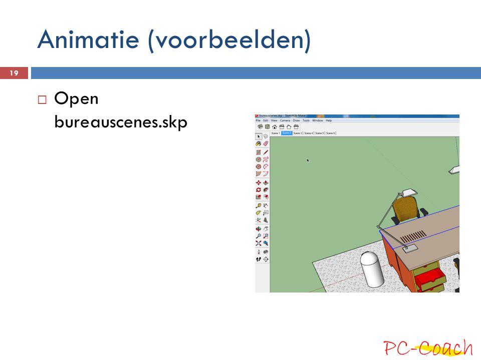 Animatie (voorbeelden)  Open bureauscenes.skp 19