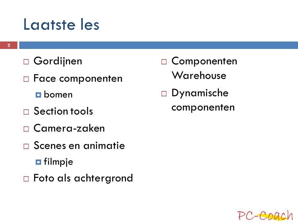 Laatste les  Gordijnen  Face componenten  bomen  Section tools  Camera-zaken  Scenes en animatie  filmpje  Foto als achtergrond  Componenten Warehouse  Dynamische componenten 2