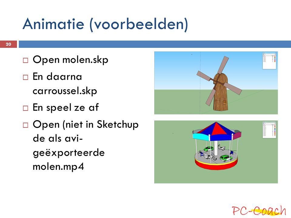 Animatie (voorbeelden)  Open molen.skp  En daarna carroussel.skp  En speel ze af  Open (niet in Sketchup de als avi- geëxporteerde molen.mp4 20