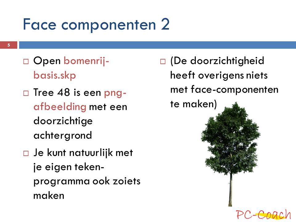 Face componenten 2  Open bomenrij- basis.skp  Tree 48 is een png- afbeelding met een doorzichtige achtergrond  Je kunt natuurlijk met je eigen teken- programma ook zoiets maken  (De doorzichtigheid heeft overigens niets met face-componenten te maken) 5