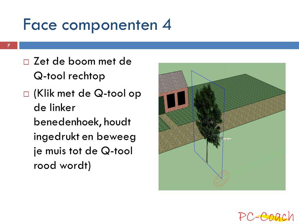 Face componenten 4  Zet de boom met de Q-tool rechtop  (Klik met de Q-tool op de linker benedenhoek, houdt ingedrukt en beweeg je muis tot de Q-tool rood wordt) 7