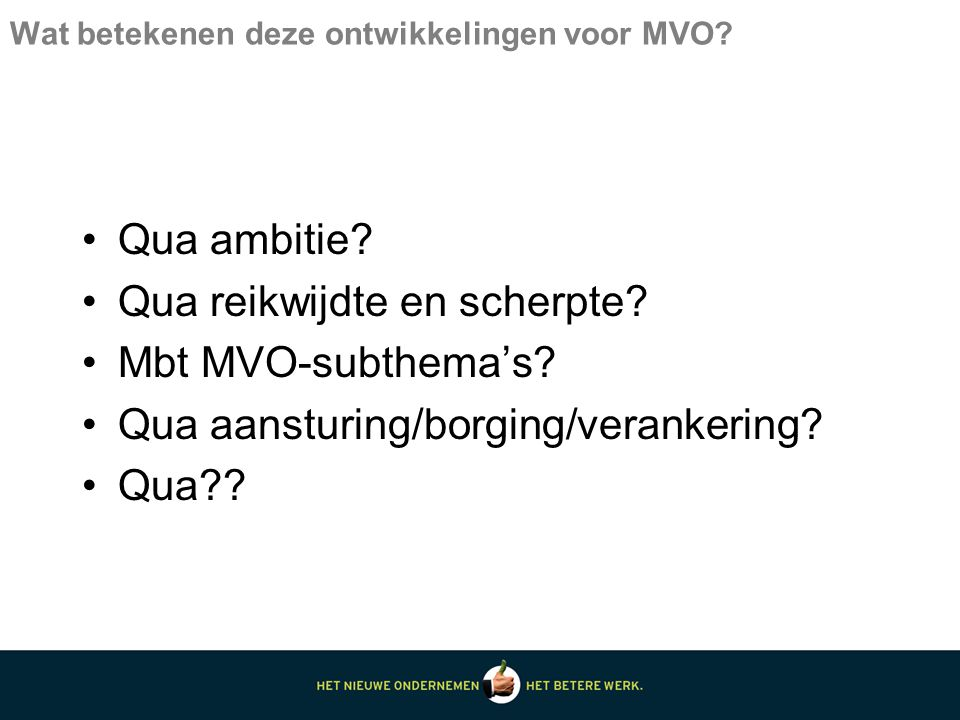 Wat betekenen deze ontwikkelingen voor MVO. Qua ambitie.