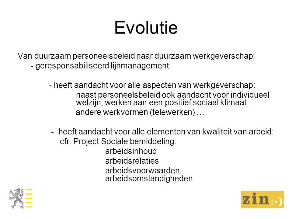 Evolutie Van duurzaam personeelsbeleid naar duurzaam werkgeverschap: - geresponsabiliseerd lijnmanagement: - heeft aandacht voor alle aspecten van wer