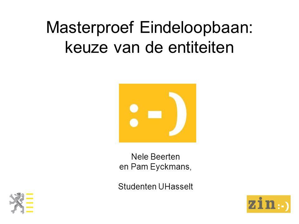 Masterproef Eindeloopbaan: keuze van de entiteiten Nele Beerten en Pam Eyckmans, Studenten UHasselt