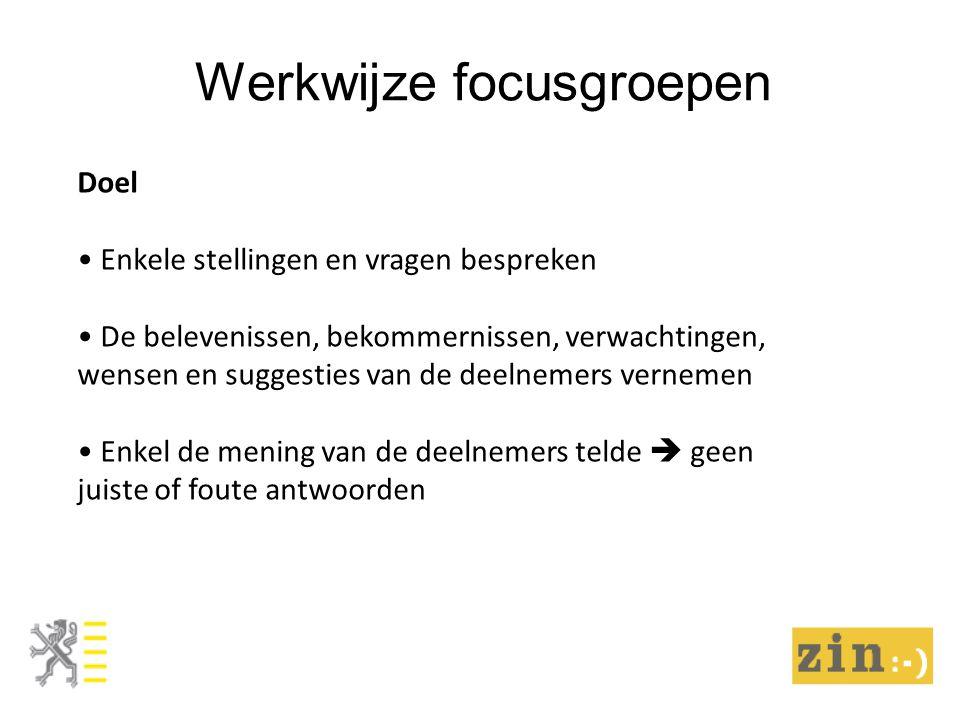 Werkwijze focusgroepen Doel Enkele stellingen en vragen bespreken De belevenissen, bekommernissen, verwachtingen, wensen en suggesties van de deelneme