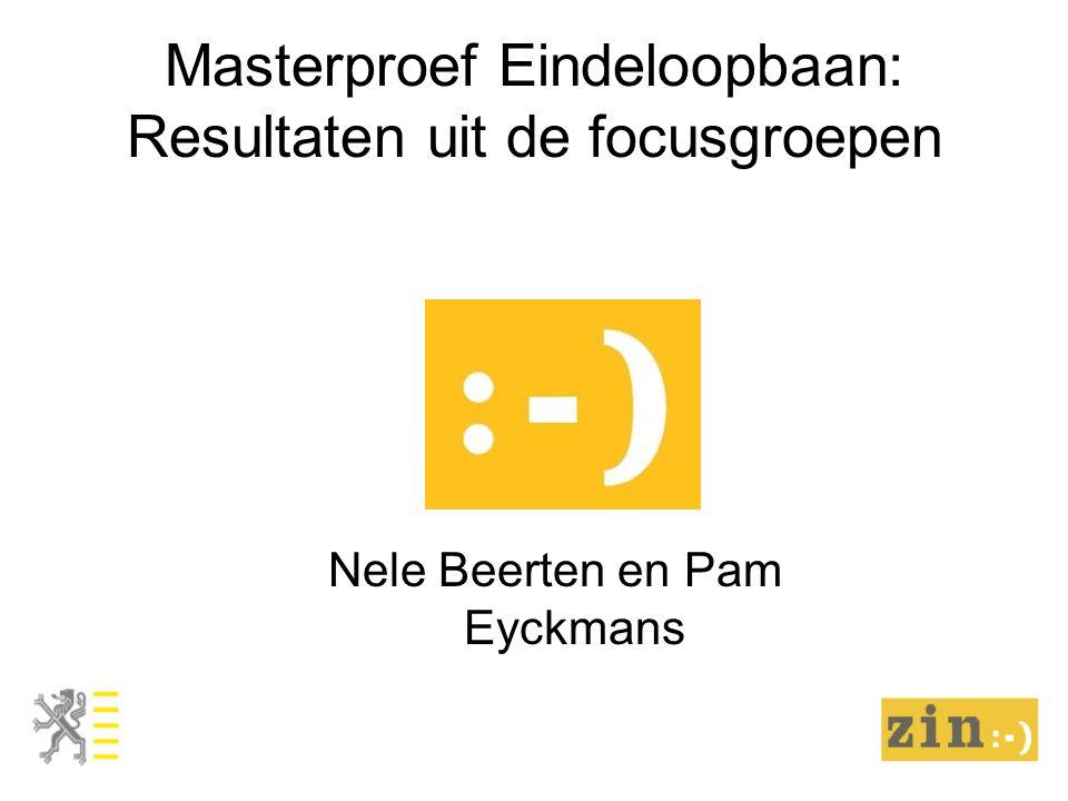 Masterproef Eindeloopbaan: Resultaten uit de focusgroepen Nele Beerten en Pam Eyckmans
