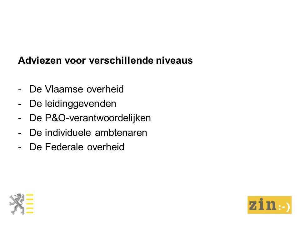 Adviezen voor verschillende niveaus -De Vlaamse overheid -De leidinggevenden -De P&O-verantwoordelijken -De individuele ambtenaren -De Federale overhe