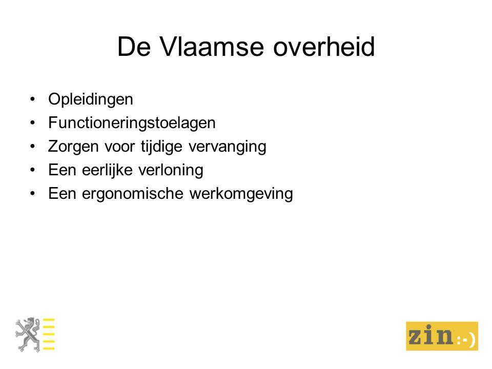 De Vlaamse overheid Opleidingen Functioneringstoelagen Zorgen voor tijdige vervanging Een eerlijke verloning Een ergonomische werkomgeving
