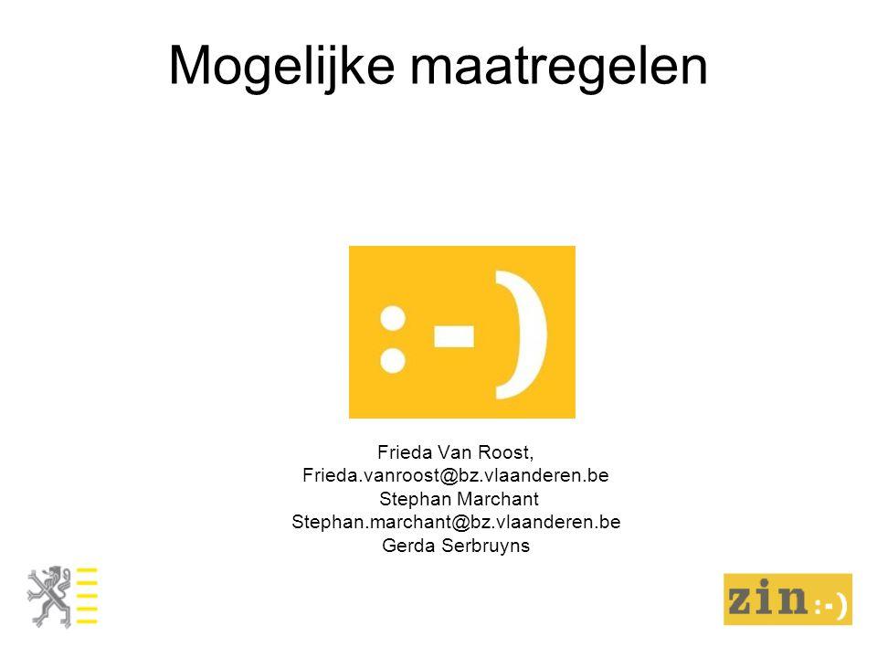Mogelijke maatregelen Frieda Van Roost, Frieda.vanroost@bz.vlaanderen.be Stephan Marchant Stephan.marchant@bz.vlaanderen.be Gerda Serbruyns