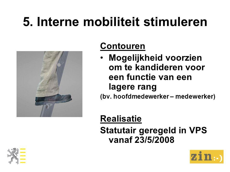 5. Interne mobiliteit stimuleren Contouren Mogelijkheid voorzien om te kandideren voor een functie van een lagere rang (bv. hoofdmedewerker – medewerk