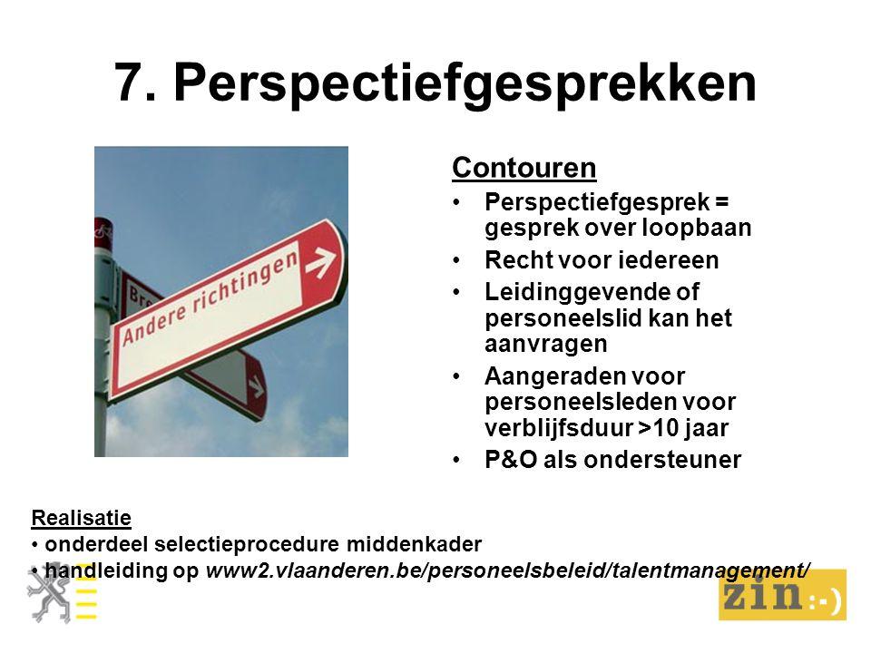 7. Perspectiefgesprekken Contouren Perspectiefgesprek = gesprek over loopbaan Recht voor iedereen Leidinggevende of personeelslid kan het aanvragen Aa