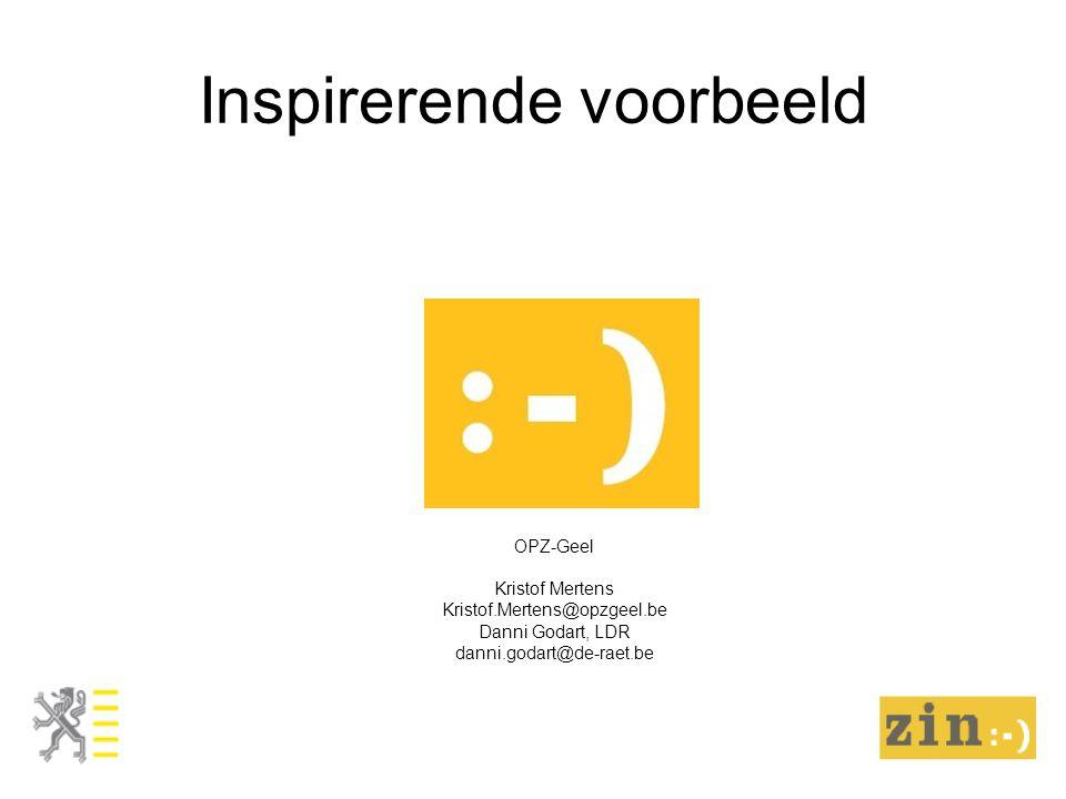 Inspirerende voorbeeld OPZ-Geel Kristof Mertens Kristof.Mertens@opzgeel.be Danni Godart, LDR danni.godart@de-raet.be