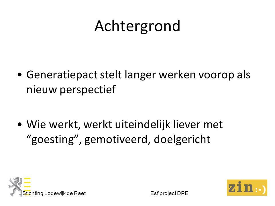 Achtergrond Stichting Lodewijk de Raet Esf project DPE Generatiepact stelt langer werken voorop als nieuw perspectief Wie werkt, werkt uiteindelijk liever met goesting , gemotiveerd, doelgericht