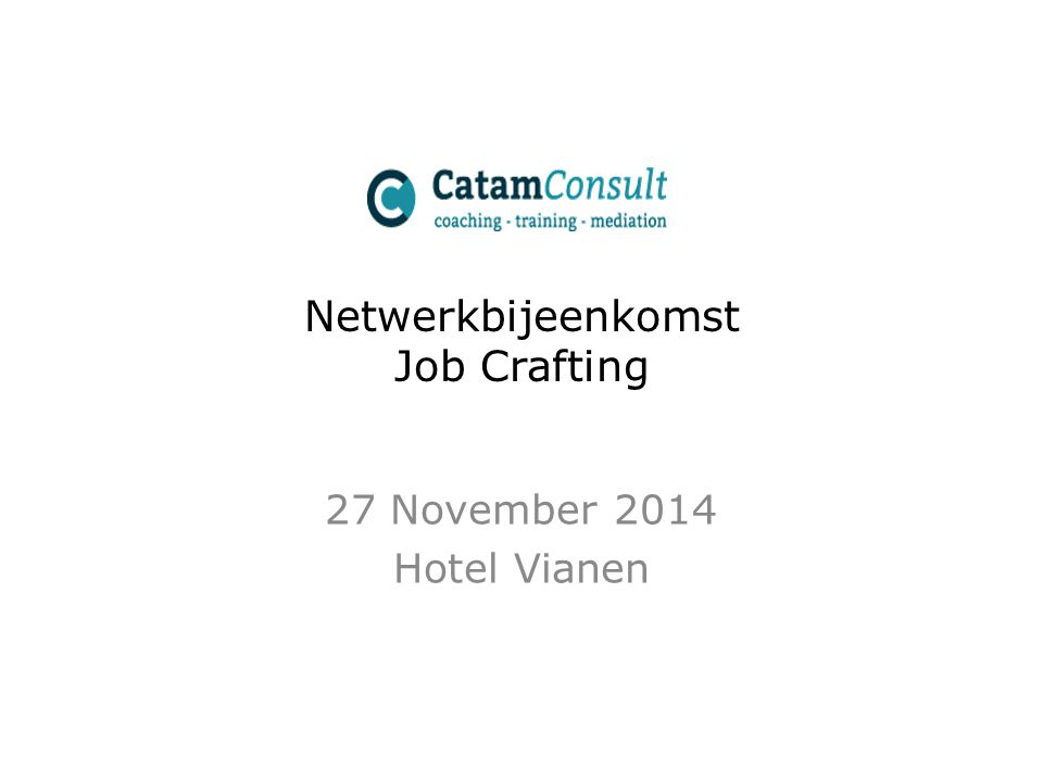 Netwerkbijeenkomst Job Crafting 27 November 2014 Hotel Vianen