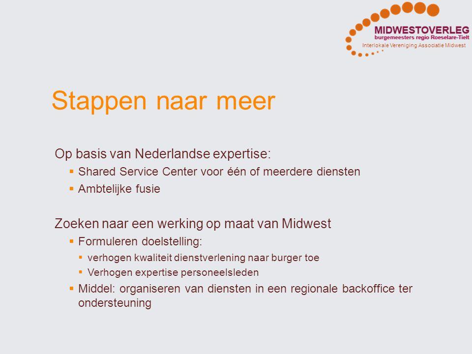 Interlokale Vereniging Associatie Midwest Stappen naar meer Op basis van Nederlandse expertise:  Shared Service Center voor één of meerdere diensten